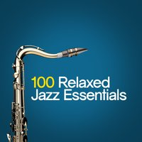 100 Relaxed Jazz Essentials — сборник