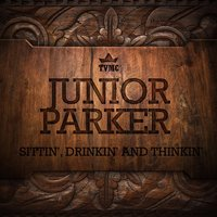 Sittin', Drinkin' And Thinkin' — Junior Parker