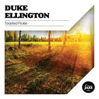 Toasted Pickle — Duke Ellington