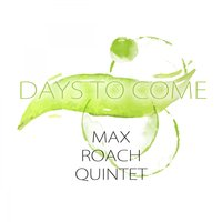 Days To Come — Max Roach Quintet