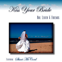 Kiss Your Bride — Hal Leath & Friends