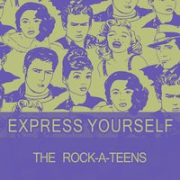 Express Yourself — The Rock-A-Teens