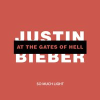 Justin Bieber at the Gates of Hell — So Much Light