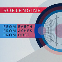 From Earth, From Ashes, From Dust — Softengine
