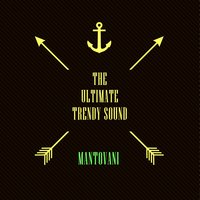 The Ultimate Trendy Sound — Mantovani & His Orchestra