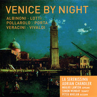 Venice by Night — Антонио Вивальди, Томазо Альбинони, Francesco Maria Veracini, Antonio Lotti, La Serenissima, Giovanni Porta, Carlo Francesco Pollarolo, Adrian Chandler