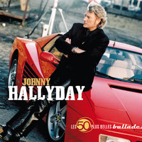 Les 50 Plus Belles Ballades De Johnny Hallyday — Johnny Hallyday