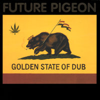 Golden State Of Dub — Future Pigeon