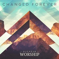 Changed Forever — Daystar Worship