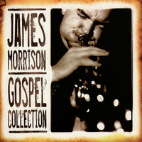 James Morrison: Gospel Collection Volume One — Mark Taylor, James Morrison, James Muller, John Morrison, Kevin Hunt, Paul Panichi