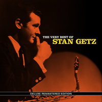 The Very Best Of - Deluxe Remastered Edition — Stan Getz