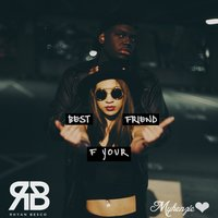 F Your Best Friend — Mykenzie, Rhyan Besco