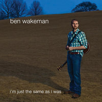 I'm Just the Same as I Was — Ben Wakeman