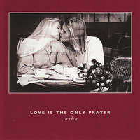 Love Is The Only Prayer — Asha