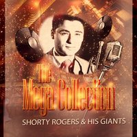 The Mega Collection — Shorty Rogers and his Giants
