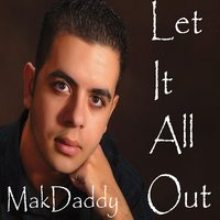 Let It All Out — MakDaddy