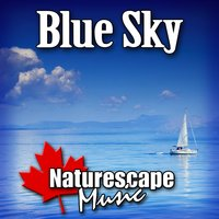 Blue Sky (Nature Sound with Music) — Naturescape Music