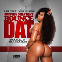 Bounce Dat - Single — Gwap Don Dolla Signs