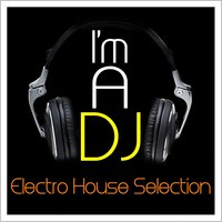 I'm a DJ - Electro House Selection — сборник