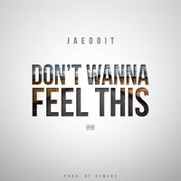 Don't Wanna Feel This — Jaedoit