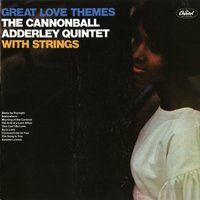 Great Love Themes — Cannonball Adderley Quintet, The Cannonball Adderley Quintet