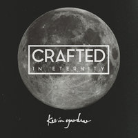 Crafted in Eternity — Kevin Gardner