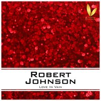 Love in Vain — Robert Johnson