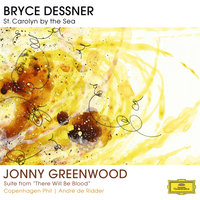 "Bryce Dessner: St. Carolyn By The Sea / Jonny Greenwood: Suite From ""There Will Be Blood"" — André de Ridder, Copenhagen Phil"