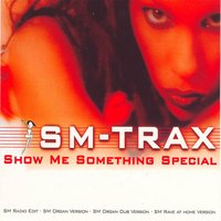 Show Me Something Special — SM-Trax
