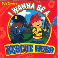 I Wanna Be a Rescue Hero — The Hit Crew