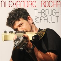 Through My Fault — Alexandre Rocha