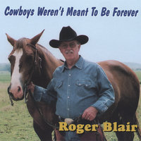 Cowboys Weren't Meant To Be Forever — Roger Blair