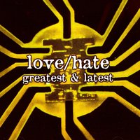 Greatest & Latest — Love/Hate