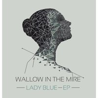 Lady Blue - EP — Wallow in the Mire