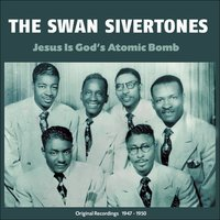 Jesus Is God's Atomic Bomb — The Swan Silvertones