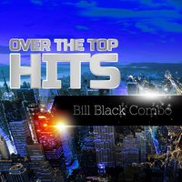 Over The Top Hits — Bill Black Combo