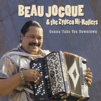 Gonna Take You Downtown — Beau Jocque and the Zydeco Hi-Rollers
