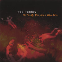 Morning Becomes Electric — Rob Norris