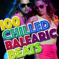 100 Chilled Balearic Beats — Balearic, Lounge Safari Buddha Chillout do Mar Café, Ibiza Erotic Music Cafe, Balearic|Ibiza Erotic Music Cafe|Lounge Safari Buddha Chillout do Mar Café