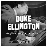 Anytime, Anyday, Anywhere — Duke Ellington