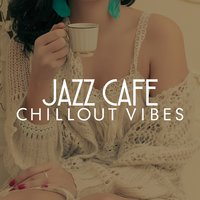 Jazz Cafe Chillout Vibes — Bar Music Chillout Café