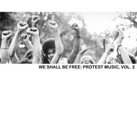 We Shall Be Free: Protest Music, Vol. 2 — сборник