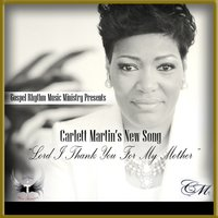 Lord I Thank You for My Mother — Carlett Martin