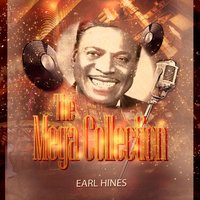 The Mega Collection — Earl Hines and His Orchestra, Earl Hines