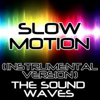 Slow Motion — The Soundwaves