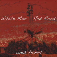White Man Red Road — Wes Hamil