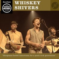 Whiskey Shivers Live At the Good Music Club — Whiskey Shivers