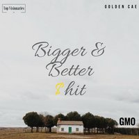 Bigger & Better $hit — Golden Cae