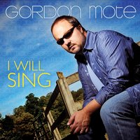 I Will Sing — Gordon Mote