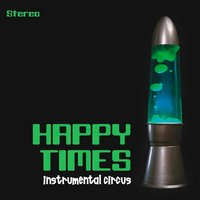 Instrumental Circus — Happy Times